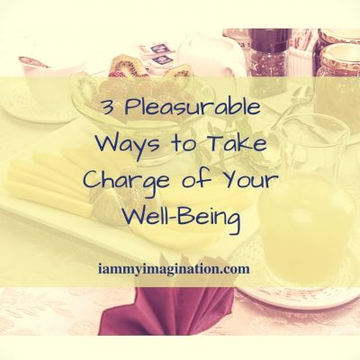3 Pleasurable Ways to Take Charge of Your Well-Being