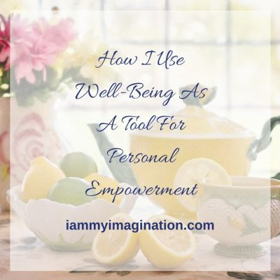 How I Use Well-Being As A Tool For Personal Empowerment