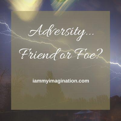 Adversity – Friend or Foe?
