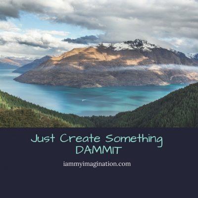 Just Create Something, DAMMIT