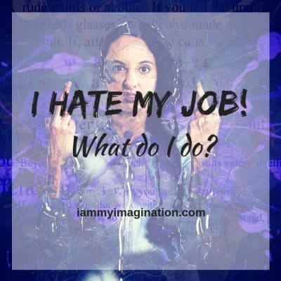 I Hate My Job! What Do I Do?