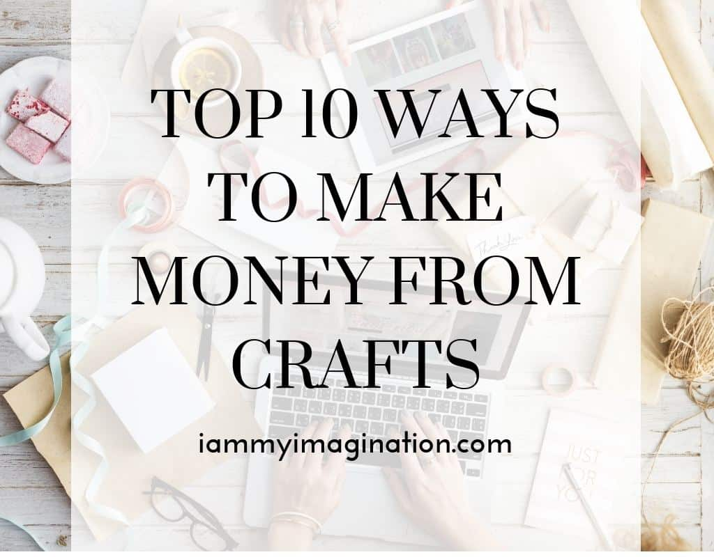 Top 10 Ways to Make Money From Crafts