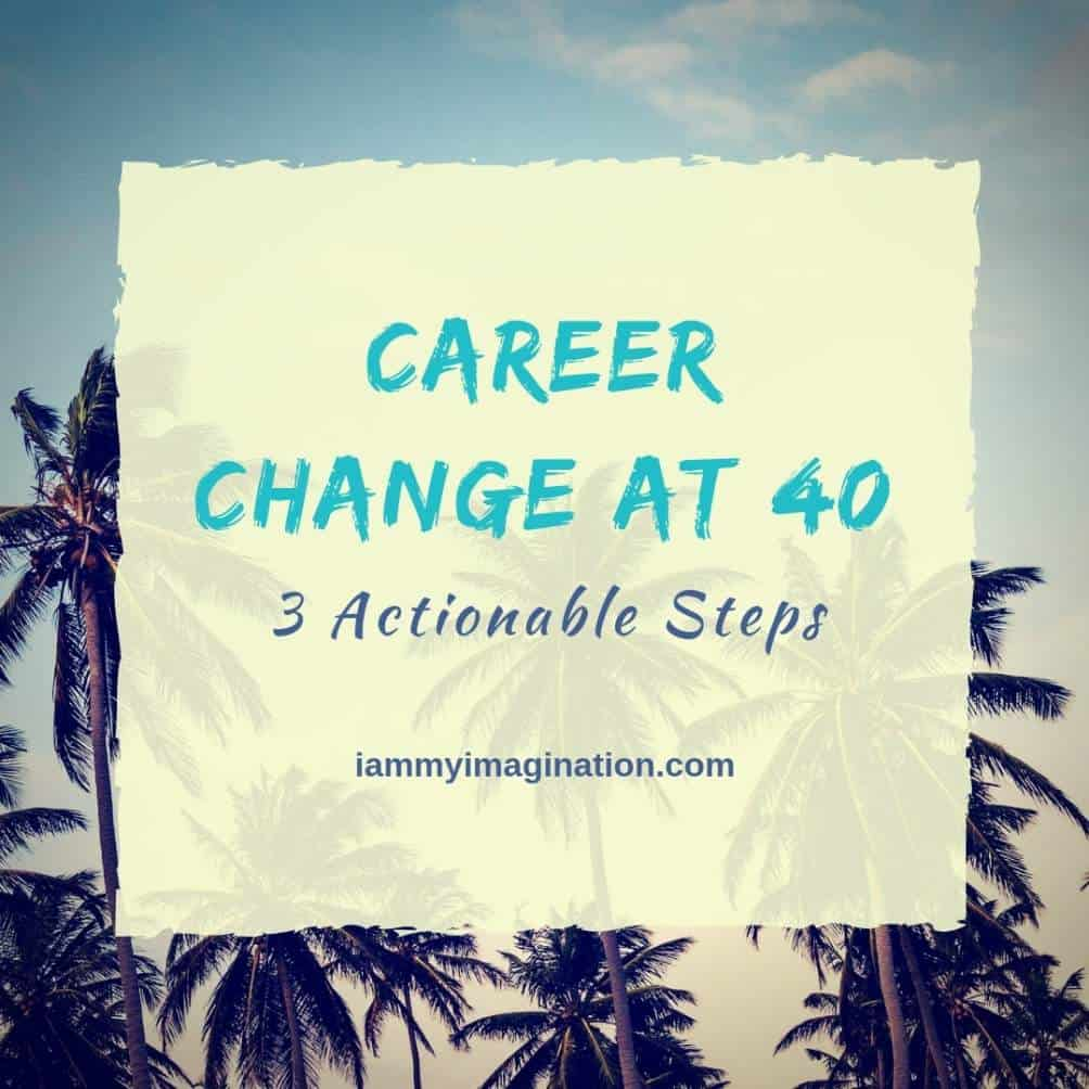 career change at 40 iammyimaination.com