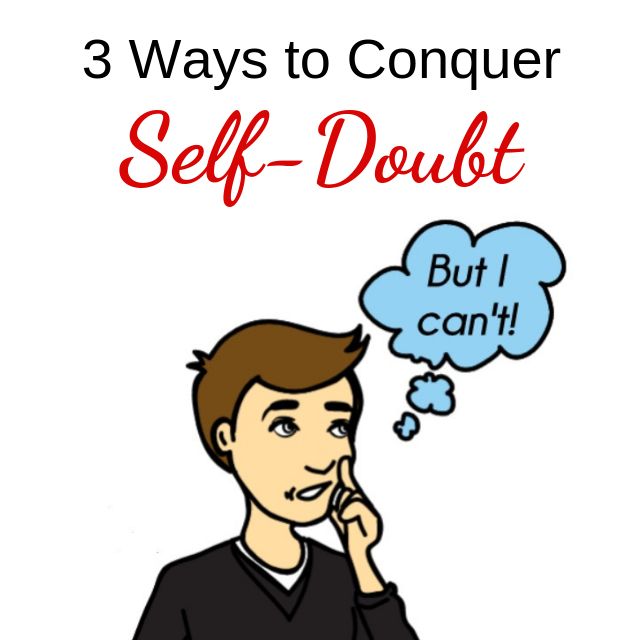 3 Ways to Conquer Self-Doubt