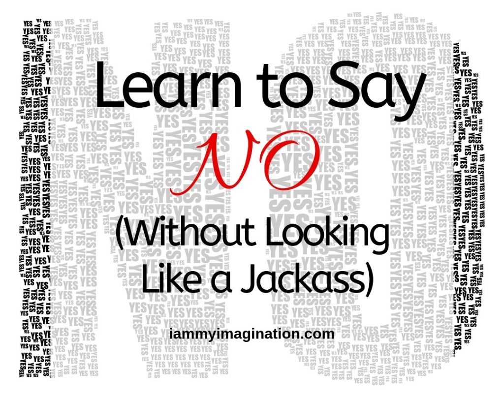 Learn to Say NO (Without Looking Like a Jackass)