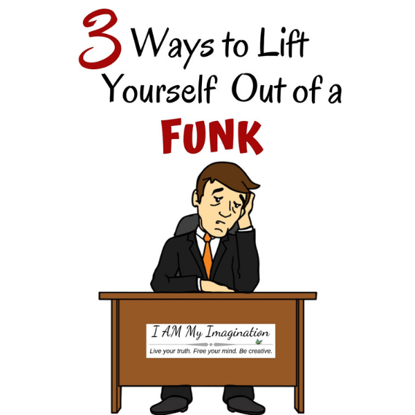 lift yourself out of a funk