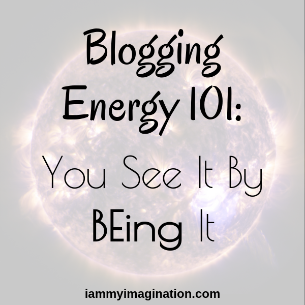 Blogging Energy 101: You See It By BEing It