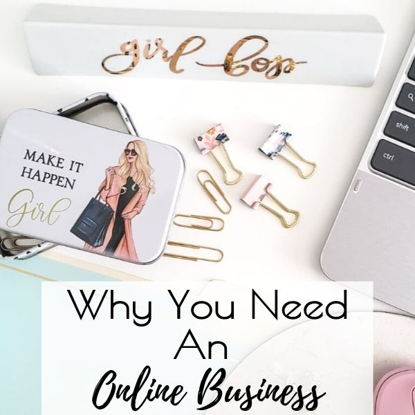 Why You Need An Online Business (In 2020)